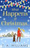 What Happens at Christmas by T.A.   Williams