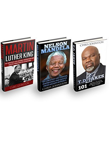 Martin Luther King, Nelson Mandela & T.D. Jakes Box Set: 303 Greatest Life Lessons, Inspiration and Quotes From Martin Luther King, Nelson Mandela & T.D. Jakes