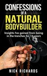 Confessions Of A Natural Bodybuilder: Insights I've gained from being in the trenches for 16 years