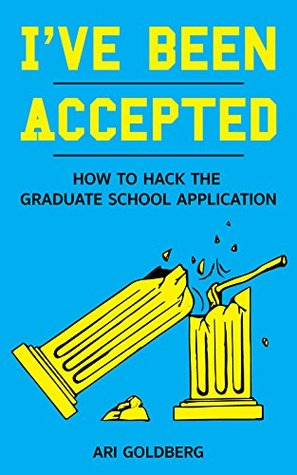 I've Been Accepted: How to Hack the Graduate School Application