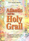 ATLANTIS and the HOLY GRAIL: Connecting the Holy Grail to Atlantis (Atlantis Knowledge Series Book 1)