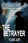 The Betrayer (Citadel 7: Earth's Secret Trilogy #0.2)
