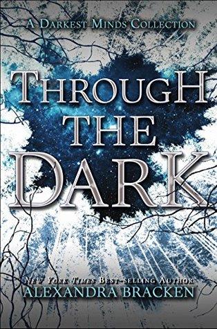 Through the Dark(The Darkest Minds 1.5, 2.5, 3.5)
