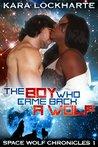 The Boy Who Came Back a Wolf by Kara Lockharte