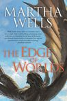 The Edge of Worlds (The Books of the Raksura, #4)