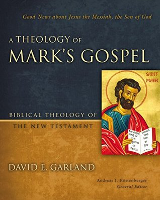 A Theology of Marks Gospel: Good News about Jesus the Messiah, the Son of God (Biblical Theology of the New Testament Series) (ePUB)