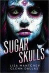 Sugar Skulls by Lisa Mantchev
