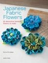 Japanese Fabric Flowers: 65 decorative Kanzashi flowers to make