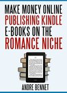 Make Money Online Publishing Kindle E-books on the Romance Niche by Andre Bennet
