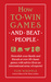 How to Win Games and Beat People: Demolish Your Family and Friends at over 30 Classic Games with Advice from an International Array of Experts