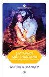 Satyavati and Shantanu by Ashok K. Banker