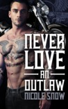 Never Love An Outlaw by Nicole Snow