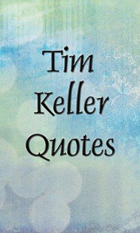 Tim Keller Quotes By John Editor Custom Timothy Keller Quotes