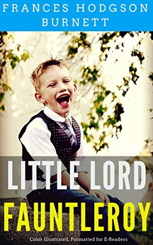 Little Lord Fauntleroy: Color Illustrated, Formatted for E-Readers
