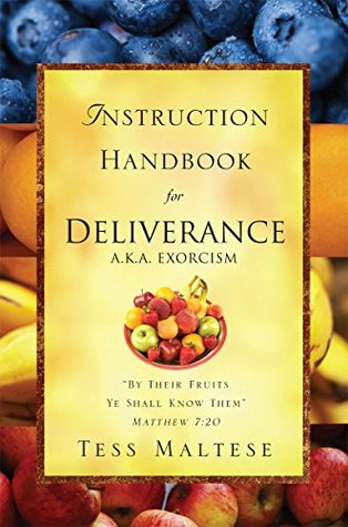 "Instruction Handbook for Deliverance A.K.A. Exorcism: ""By Their Fruits Ye SHall Know Them"" Matthew 7:20"