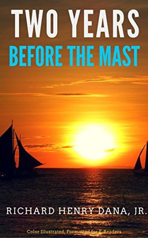 Two Years Before The Mast: Color Illustrated, Formatted for E-Readers (Unabridged Version)