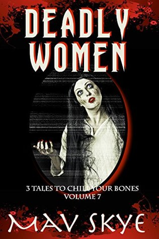 Deadly Women (3 Tales to Chill Your Bones #7)