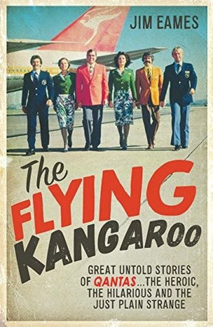 The Flying Kangaroo: Untold stories of Qantas and the people who made a great Australian airline