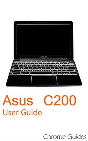 asus c200 user guide understanding your new chromebook by chrome guides rh goodreads com asus user guide pdf asus user guide download