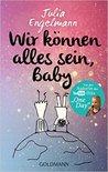 Wir können alles sein, Baby by Julia Engelmann