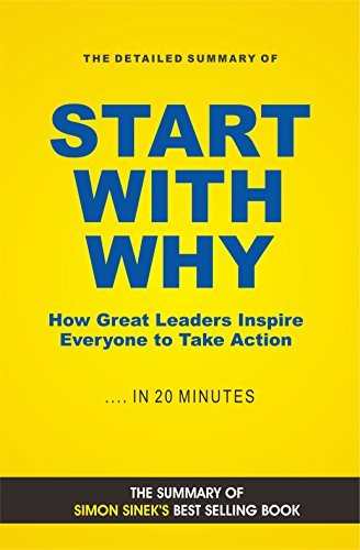 Summary of Start with Why: How Great Leaders Inspire Everyone to Take Action by Simon Sinek| Includes Analysis