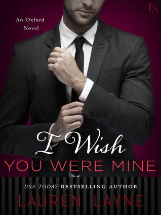 #Sale Blitz I WISH YOU WERE MINE (Oxford #2) @_LaurenLayne @TastyBookTours #Excerpt #ContemporaryRomance