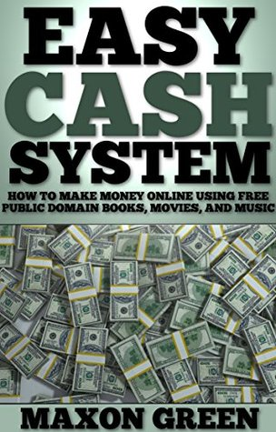 Easy Cash System: How to Make Money Online Using Free Public Domain Books, Movies, and Music