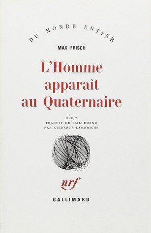 L'Homme apparaît au Quaternaire par Max Frisch