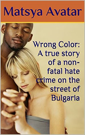 Wrong Color: A true story of a non-fatal hate crime on the street of Bulgaria