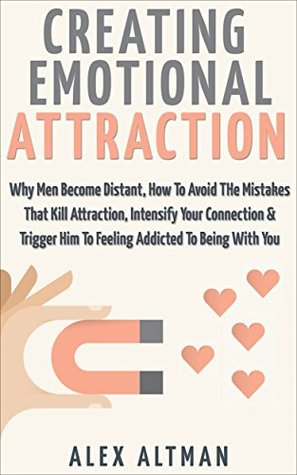 Attract Men: Creating Emotional Attraction: Why Men Become Distant