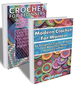 Crochet For Beginners BOX SET 2 IN 1: Easy Guide With Pictures On How To Create 10 Incredible Afghan Projects + 20 Delightful Crochet Projects That Make ... beginner's guide, step-by-step projects)