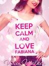 Keep calm and love Fabiana by Vivien Walker