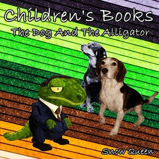 Children's Books: The Dog And The Alligator : Picture Books For Kids,Children's Stories With Moral Lessons,Early Readers, Bedtime Stories For Kids,Books For Kids,Beginner Reader Books (Ages 3-8)