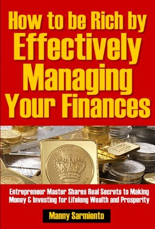 How to be Rich by Effectively Managing Your Finances