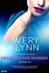 Designed for Murder by Avery Flynn