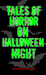 Tales Of Horror On Hallowee...