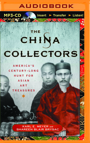 The china collectors, the: america's century-long hunt for asian art treasures by Karl E. Meyer