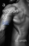 A Reason to Kill by C.P.  Smith