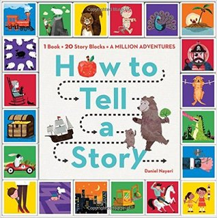 How to Tell a Story: Read the Book, Roll the Blocks, Build Adventures! por Daniel Nayeri, Brian Won
