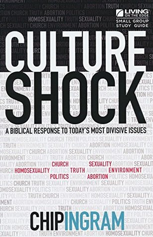 Culture Shock Study Guide - A Biblical Response To Today's Most Divisive Issues By: Chip Ingram - Living on the Edge / 2014 / Paperback