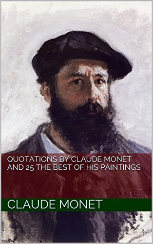 Quotations by Claude Monet And 25 The Best of his Paintings