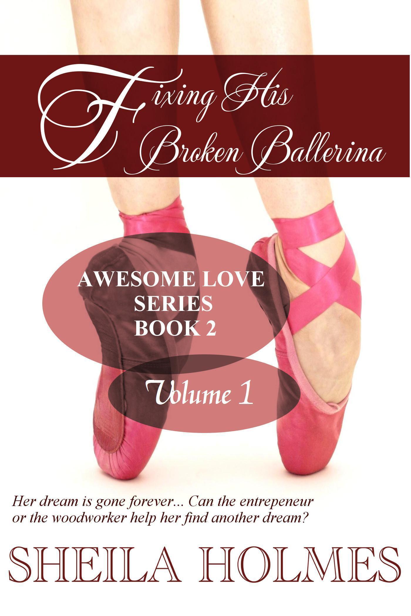 Fixing His Broken Ballerina: Volume 1 (Awesome Love #2)