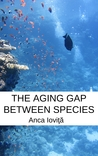 The Aging Gap Between Species by Anca Ioviţă