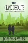 The Grand Dissolute by Joel Van Valin