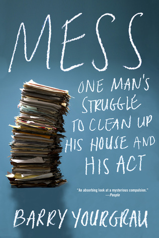 Mess: One Man's Struggle to Clean Up His House and His Act