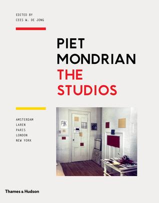 Piet Mondrian: The Studios: Amsterdam, Laren, Paris, London, New York