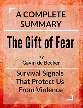 The Gift of Fear: Survival Signals That Protect Us From Violence: by Gavin de Becker | A Complete Summary
