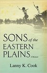 Sons of the Eastern Plains A Memoir by Lanny K. Cook