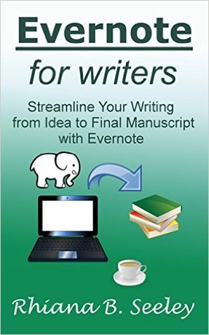 Evernote for Writers: Streamline Your Writing from Idea to Final Manuscript with Evernote