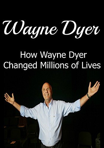 Wayne Dyer: How Wayne Dyer Changed Millions of Lives: